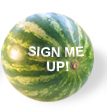 Watermelon Sign me up